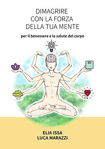Dimagrire con la forza della tua mente per il benessere e la salute del tuo corpo: Come dimagrire grazie alla conoscenza del linguaggio del corpo e di una sana alimentazione