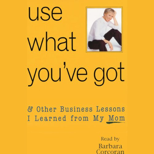 Use What You've Got, & Other Business Lessons I Learned from My Mom  By  cover art