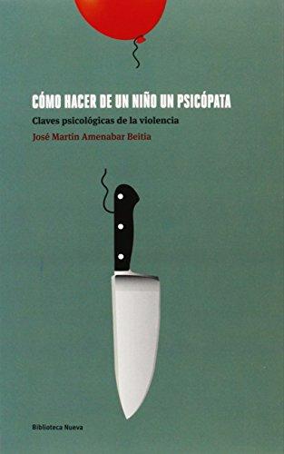 Cómo hacer de un niño un psicópata: Claves psicológicas de la violencia (PSICOLOGIA UNIVERSIDAD)