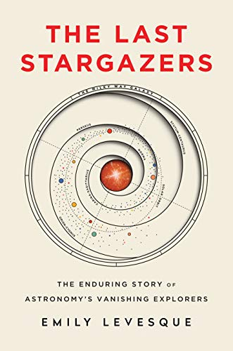 Compare Textbook Prices for The Last Stargazers: The Enduring Story of Astronomy's Vanishing Explorers  ISBN 9781492681076 by Levesque, Emily