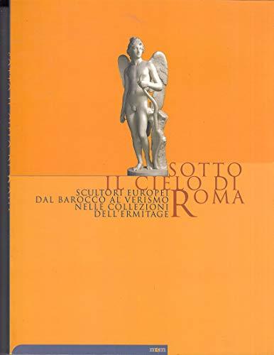 SOTTO IL CIELO DI ROMA scultori europei dal barocco al verismo