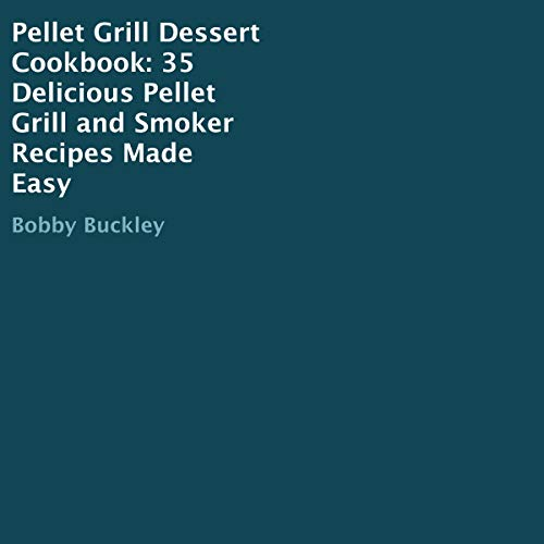 Pellet Grill Dessert Cookbook: 35 Delicious Pellet Grill and Smoker Recipes Made Easy Titelbild