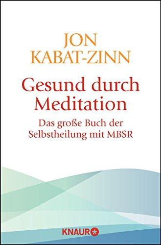 Jon Kabat-Zinn:<br>Gesund durch Meditation: Das große Buch der Selbstheilung mit MBSR - jetzt bei Amazon bestellen