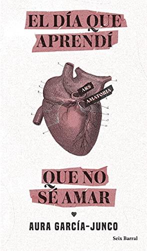 El día que aprendí que no sé amar de Aura García-Junco
