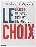 Le choix - Souffrir au travail n'est pas une fatalité de Christophe Dejours ( 12 février 2015 ) - Bayard Jeunesse (12 février 2015) - 12/02/2015