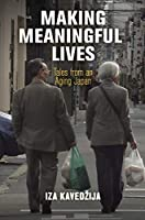Making Meaningful Lives: Tales from an Aging Japan (Contemporary Ethnography)