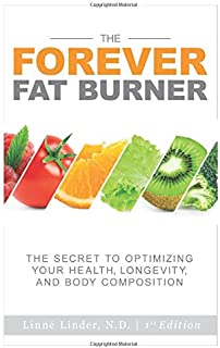 The Forever Fat Burner: The Secret to Optimizing Your Health, Longevity, and Body Composition