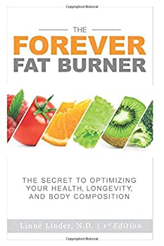 The Forever Fat Burner  The Secret to Optimizing Your Health Longevity and Body Composition