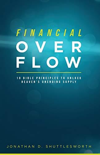 Financial Overflow: 10 Bible Principles to Unlock Heaven's Unending Supply