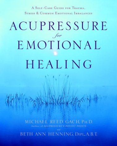 Acupressure for Emotional Healing: A Self-Care Guide for Trauma, Stress, & Common Emotional Imbalances (English Edition)