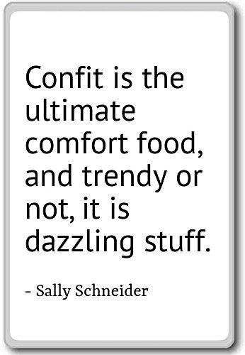 Confit is het ultieme comfort eten, en tr. - Sally Schneider - citaten koelkast magneet