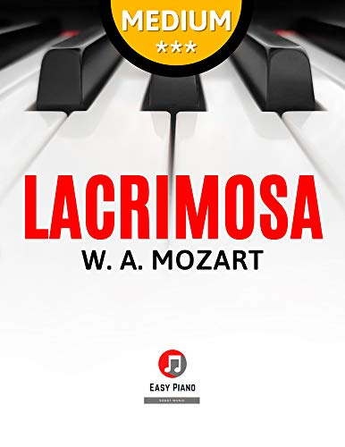 Lacrimosa from Requiem I W. A. Mozart : Intermediate Piano Sheet Music I Teach Yourself How to Play I Popular Funeral Classical Song I Video Tutorial I BIG Notes (English Edition)