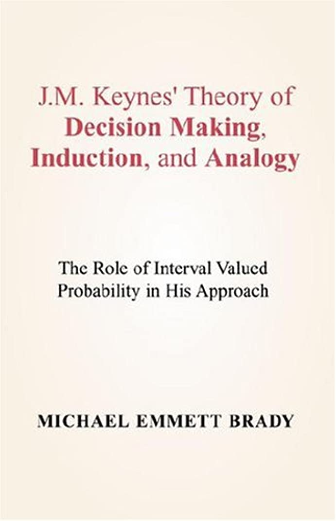 前者オープニング不公平J.m. Keynes' Theory Of Decision Making, Induction, And Analogy: The Role Of Interval Valued Probability In His Approach
