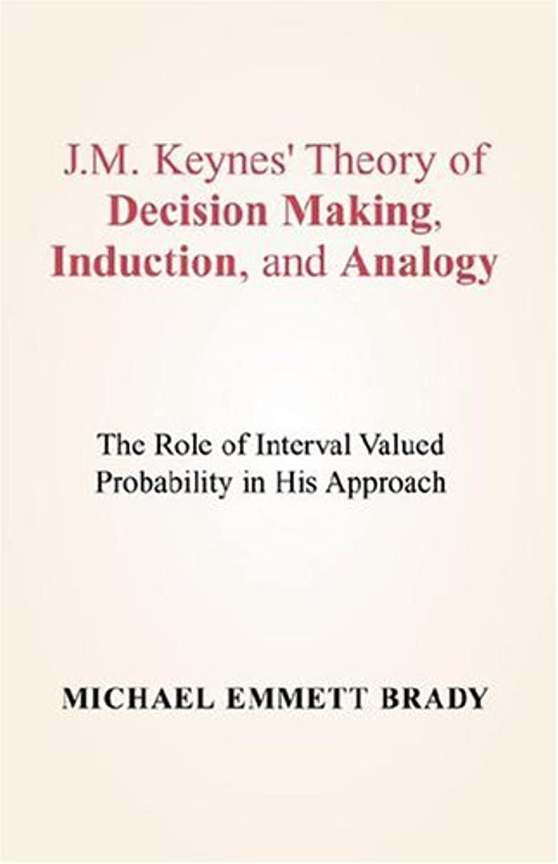 めるサージ上院議員J.m. Keynes' Theory Of Decision Making, Induction, And Analogy: The Role Of Interval Valued Probability In His Approach