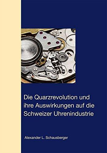 Die Quarzrevolution und  ihre Auswirkungen auf die  Schweizer Uhrenindustrie