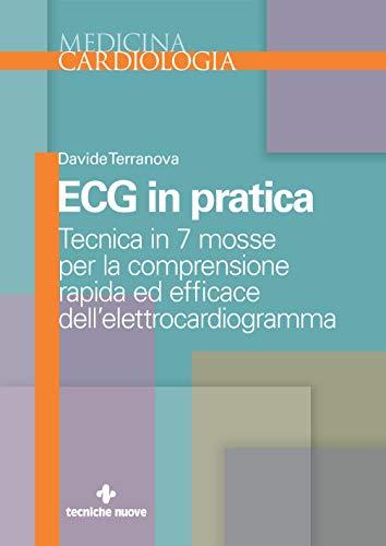 ECG in pratica: Tecnica in 7 mosse per la comprensione rapida ed efficace dell'elettrocardiogramma