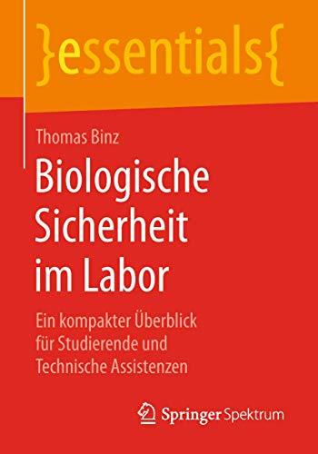 Biologische Sicherheit im Labor: Ein kompakter Überblick für Studierende und Technische Assistenzen (essentials)