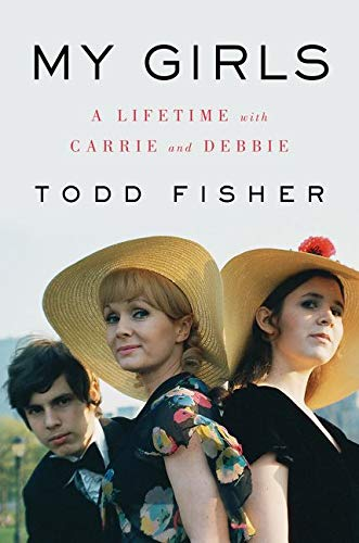 My Girls: A Lifetime with Carrie and Debbie -  Fisher, Todd, Hardcover