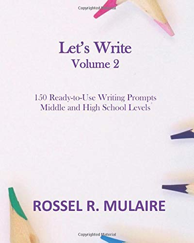 Let's Write: 150 ready-to-use writing prompts for Middle and High School levels, Volume 2