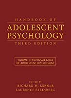 Handbook of Adolescent Psychology, Volume 1: Individual Bases of Adolescent Development