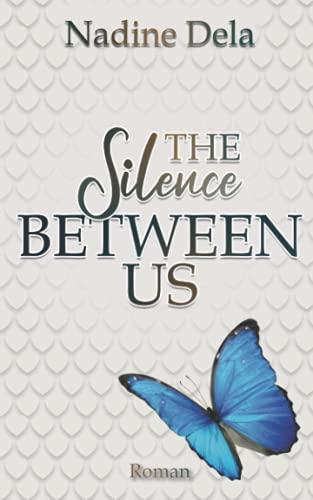 The Silence Between Us: Ein einzigartig spannender Liebesroman Thriller
