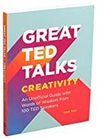 Great TED Talks: Creativity: An Unofficial Guide with Words of Wisdom from 100 TED Speakers