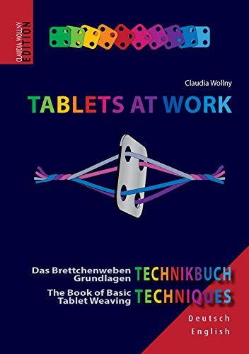 Tablets at Work: Das Brettchenweben Grundlagen Technikbuch. The Book of Basic Tablet Weaving Techniques