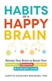 Image of Habits of a Happy Brain: Retrain Your Brain to Boost Your Serotonin, Dopamine, Oxytocin, & Endorphin Levels