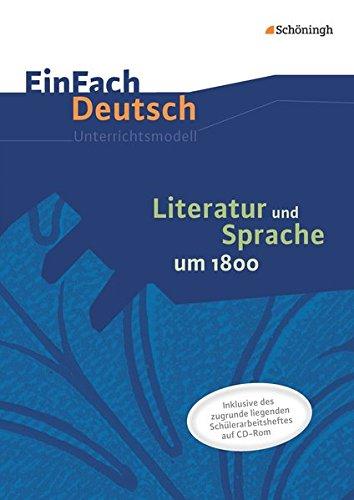EinFach Deutsch - Unterrichtsmodelle und Arbeitshefte: Literatur und Sprache um 1800: Unterrichtsmodell