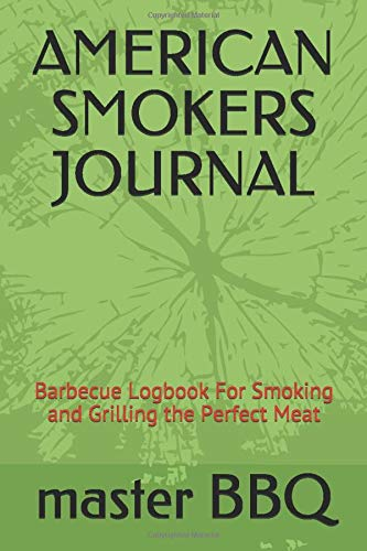 AMERICAN SMOKERS JOURNAL: Barbecue Logbook For Smoking and Grilling the Perfect Meat, BBQ smoker recipes and notes Notebook, The smoker's accessory for Every Barbecue Lover, gifts for Dad Son or Uncle