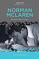 Norman Mclaren: Between the Frames (Animation: Key Films/Filmmakers)