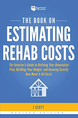 Real Estate Investing Books! - The Book on Estimating Rehab Costs: The Investor's Guide to Defining Your Renovation Plan, Building Your Budget, and Knowing Exactly How Much It All Costs (Fix-and-Flip, 2)