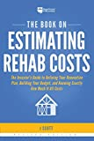 The Book on Estimating Rehab Costs: The Investor's Guide to Defining Your Renovation Plan, Building Your...