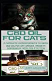 CBD oil for cats: A complete comprehensive guide to using cbd oil for cat cnacer, anxiety, depression, pain and arthrthis