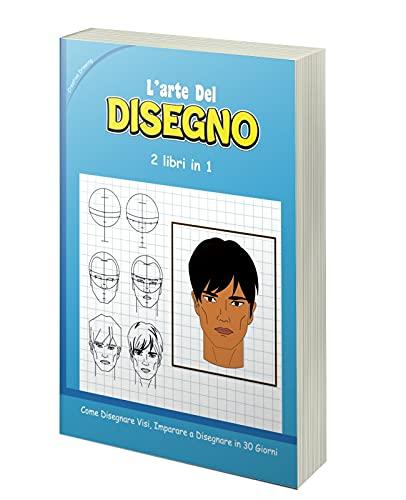 L'ARTE DEL DISEGNO - 2 libri in 1: Come Disegnare Visi, Imparare a Disegnare in 30 Giorni
