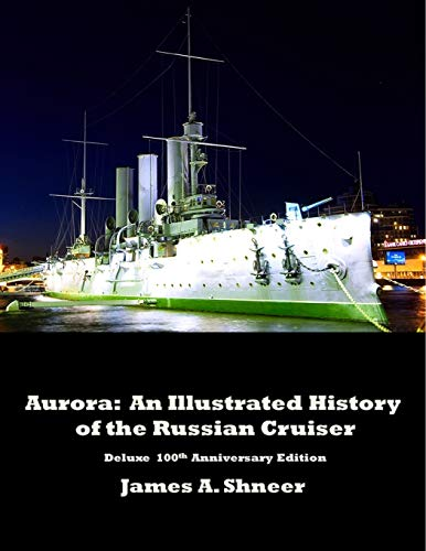 Aurora: An Illustrated History of the Russian Cruiser - Deluxe 100th Anniversary Edition.