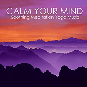 Calm Your Mind - Soothing Meditation Yoga Music for Relaxation Techniques