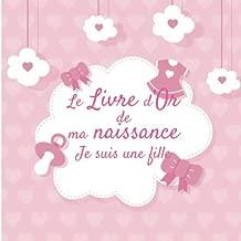 Le Livre d'Or de ma Naissance - Je suis une fille: Livre d'or naissance fille   journal de naissance bébé   Famille et amis inscrivent un mot ... rose avec tétine et nuage (French Edition)