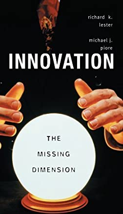 Innovation?The Missing Dimension by Richard K. Lester Michael J. Piore(2006-04-15)
