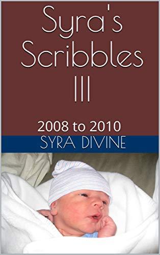 Syra's Scribbles III: 2008 to 2010 (English Edition)