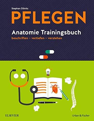 PFLEGEN Anatomie Trainingsbuch: beschriften - vertiefen - verstehen