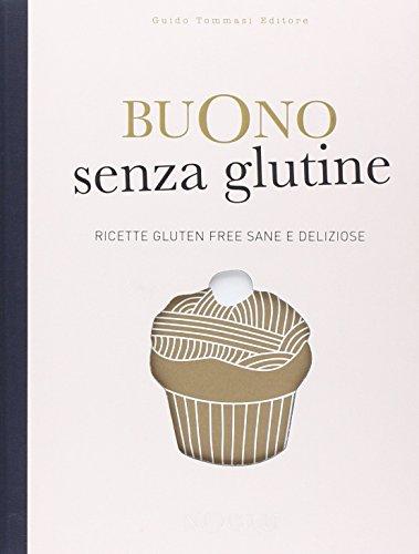 Buono senza glutine. Ricette gluten free sane e deliziose. Ediz. illustrata