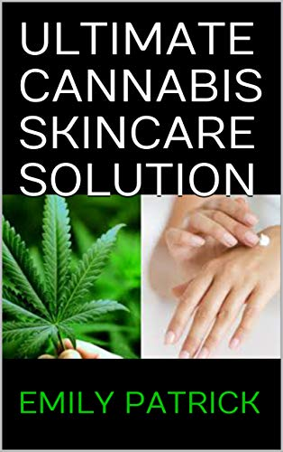 ULTIMATE CANNABIS SKINCARE SOLUTION: The Complete Power of Cannabidiol for Healthy Skin. Including Easy Recipes (English Edition)