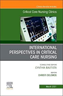 International Perspectives in Critical Care Nursing, An Issue of Critical Care Nursing Clinics of North America (Volume 33-1)