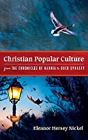 Christian Popular Culture from The Chronicles of Narnia to Duck Dynasty