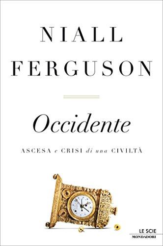Occidente: Ascesa e crisi di una civiltà (Le scie)