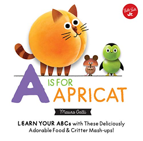 Little Concepts: A is for Apricat: Learn Your ABCs with These Deliciously Adorable Food & Critter Mash-Ups!