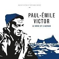 Paul-Emile Victor : J'ai toujours vécu demain par Victor