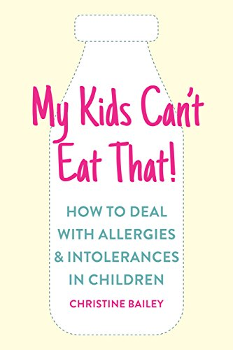 My Kids Can't Eat That: Easy rules and recipes to cope with children's food allergies, intolerances