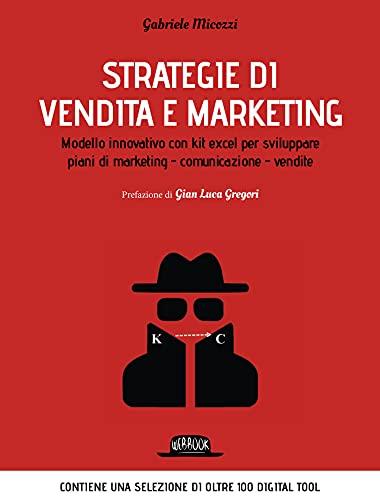 Strategie di vendita e marketing. Modello innovativo con kit excel per sviluppare piani di marketing - comunicazione - vendite: Contiene una selezione di oltre 100 digital tool